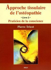 Approche tissulaire de l'ostéopathie : Livre 2, Praticien de la conscience. Livre d'approche tissulaire de l'ostéopathie